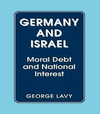 Germany and Israel : Moral Debt and National Interest by George Lavy (1996,...