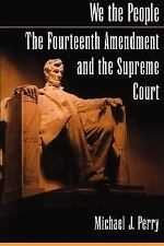 We the People : The Fourteenth Amendment and the Supreme Court by Michael J. ...