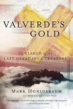 Valverde's Gold : In Search of the Last Great Inca Treasure by Mark...
