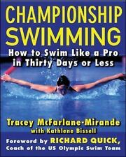 Championship Swimming : How to Improve Your Technique and Swim Faster in...