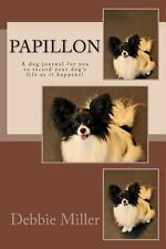 Papillon : A Dog Journal for You to Record Your Dog's Life As It Happens! by...
