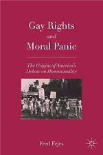 Gay Rights and Moral Panic : The Origins of America's Debate on Homosexuality...