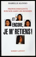 █ ET ENCORE, JE M'RETIENS ! Isabelle Alonso Dédicacé Féminisme 2002 éd° Laffont