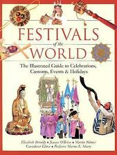 Festivals of the World: The Illustrated Guide to Celebrations, Customs, Events a