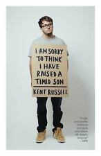 I Am Sorry to Think I Have Raised a Timid Son by Kent Russell (2016, Paperback)