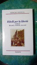 Ribelli per la Libertà 1940 45 Ricordi Cronache Racconti Sergio Soglia Bologna