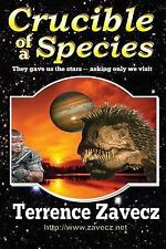 The Crucible: Crucible of a Species by Terrence Zavecz (2016, Paperback)