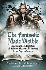 The Fantastic Made Visible Essays on the Adaptation of Science Fiction and Fanta