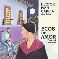 HECTOR IVAN GARCIA ECOS DE AMOR ORIGINAL 1991 CD SOLO GUITAR SONGS OF ROMANCE.