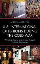 U.s. International Exhibitions During The Cold War Wulf  Andrew James 9781442246