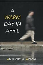 A Warm Day in April by Antonio A. Arana (2014, Paperback)