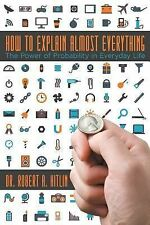 How to Explain Almost Everything : The Power of Probability in Everyday Life...