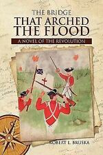 The Bridge that Arched the Flood: A Novel of the Revolution