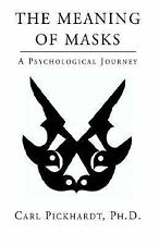 The Meaning of Masks : A Psychological Journey by Carl E. Pickhardt (2002,...