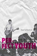 Perfect Youth : The Birth of Canadian Punk by Sam Sutherland (2012, Paperback)