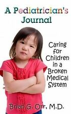 Pediatrician's Journal : Caring for Children in a Broken Medical System by...