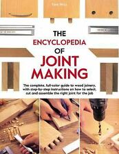 The Encyclopedia of Joint Making : The Complete Full-Color Guide to Wood...