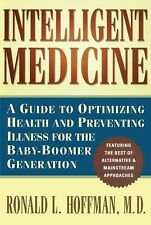 Intelligent Medicine : A Guide to Optimizing and Preventing Illness for the...