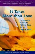 It Takes More Than Love : A Practical Guide to Taking Care of an Aging Adult by