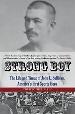 Strong Boy : The Life and Times of John L. Sullivan, America's First Sports...