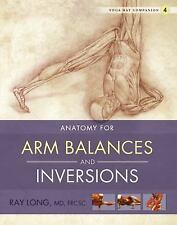 Yoga Mat Companion 4 : Anatomy for Arm Balances and Inversions by Ray Long...