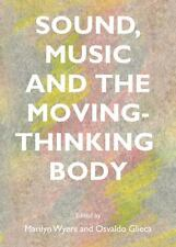 Sound, Music and the Moving-Thinking Body, Marilyn Wyers, New Books