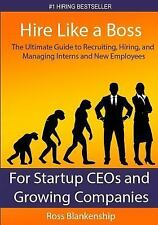Hire Like a Boss : The Ultimate Guide to Recruiting, Hiring, and Managing...