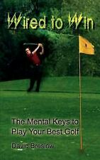 Wired to Win : The Mental Keys to Play Your Best Golf by David Breslow (2002,...