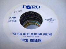 Pop 45 DICK ROMAN Wish You Were Waiting For Me on Ford