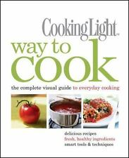 Way to Cook : The Complete Visual Guide to Everyday Cooking by Cooking Light