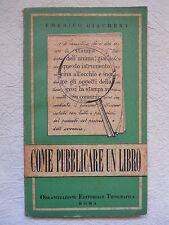 COME PUBBLICARE UN LIBRO - EMERICO GIACHERY - EDIZIONI O.E.T. 1949