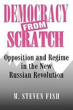 Democracy from Scratch : Opposition and Regime in the New Russian Revolution...