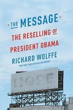 The Message: The Reselling of President Obama Wolffe, Richard Hardcover