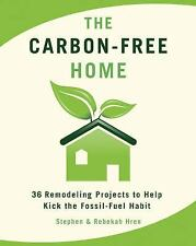 The Carbon-Free Home: 36 Remodeling Projects to Help Kick the Fossil-F-ExLibrary