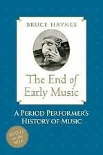 The End of Early Music: A Period Performer's History of Music for the Twenty-Fi