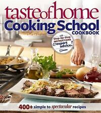 Taste of Home Cooking School : 400  Simple to Spectacular Recipes by Taste of...