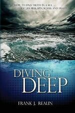 Diving Deep: How to Find Truth in a Sea of Lies, Bias, Spin, Scams, and Fraud...