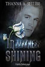 In Darkness Shining: (A Worlds of Darkness Prequel) by Setliff, Thanna a.