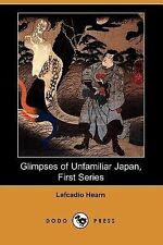 Glimpses of Unfamiliar Japan, First Series by Lafcadio Hearn (2007, Paperback)