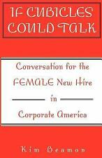 If Cubicles Could Talk : Conversation for the Female New Hire in Corporate...