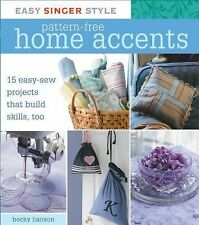 PATTERN FREE HOME ACCENTS 15 Easy-Sew Projects BRAND NEW Singer Style BRAND NEW