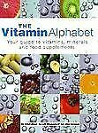 The Vitamin Alphabet: Your Guide to Vitamins, Minerals and Food Supplements