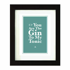 Decorative Print -Present / Gift -You are the gin to my tonic