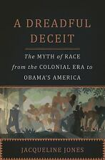 A Dreadful Deceit: The Myth of Race from the Colonial Era to Obama?s America, Jo