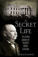 A Secret Life: The Lies and Scandals of President Grover Cleveland by Lachman,