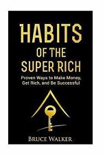 Habits of the Super Rich: Find Out How Rich People Think and Act Differently...