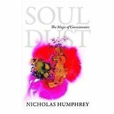 Soul Dust : The Magic of Consciousness by Nicholas Humphrey (2012, Paperback)