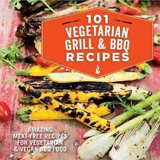 101 Vegetarian Grill and BBQ Recipes : Amazing Meat-Free Recipes for...