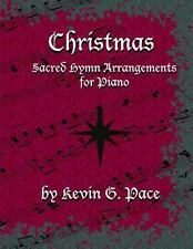 Sacred Hymn Arrangements for Piano - Christmas : Christmas Edition by Kevin...