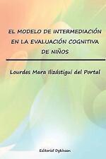 El Modelo de Intermediacion en la Evaluacion Cognitiva de Ninos by Lourdes...